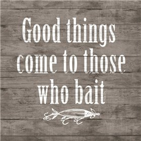 Good Things Come to Those Who Bait